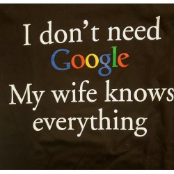 I dont need google my wife...
